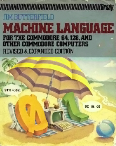 Machine Language For the Commodore 64, 128, and Other Commodore Computers (Revised and Expanded Edition)